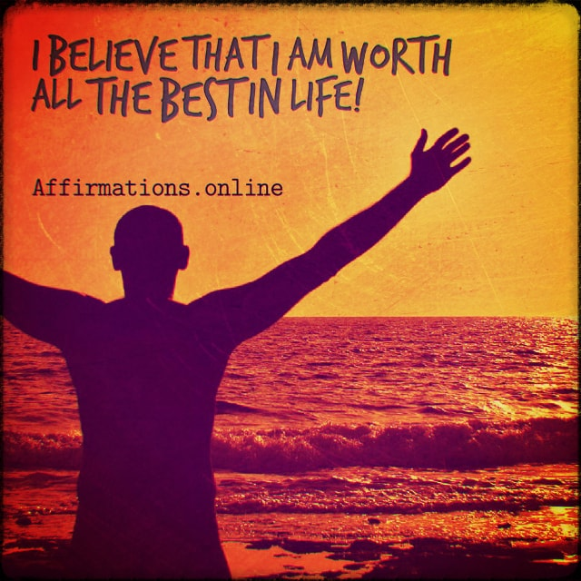 Positive affirmation from Affirmations.online - I believe that I am worth all the best in life!