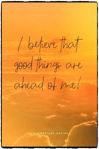 Positive affirmation from Affirmations.online - I believe that good things are ahead of me!