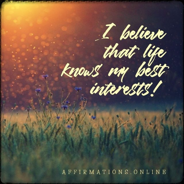 Positive affirmation from Affirmations.online - I believe that life knows my best interests!
