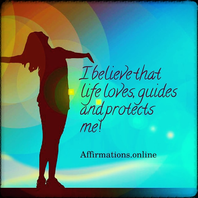 Positive affirmation from Affirmations.online - I believe that life loves, guides and protects me!
