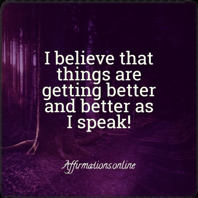 Positive affirmation from Affirmations.online - I believe that things are getting better and better as I speak!
