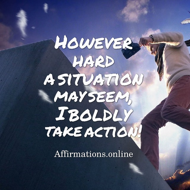Image affirmation from Affirmations.online - However hard a situation may seem, I boldly take action!