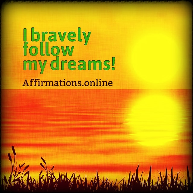 Positive affirmation from Affirmations.online - I bravely follow my dreams!