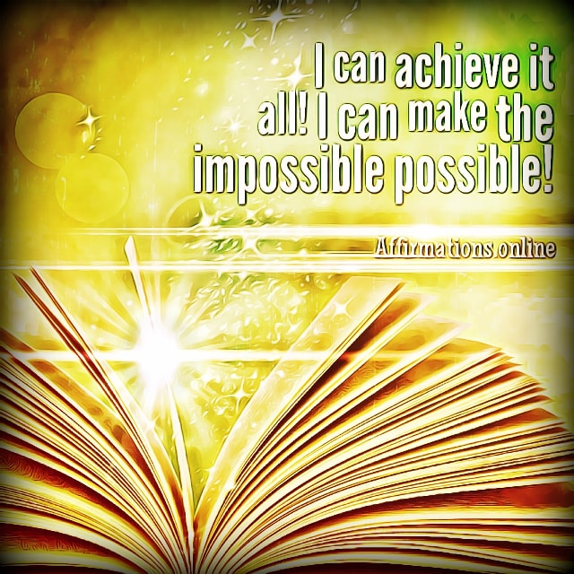 Positive affirmation from Affirmations.online - I can achieve it all! I can make the impossible possible!