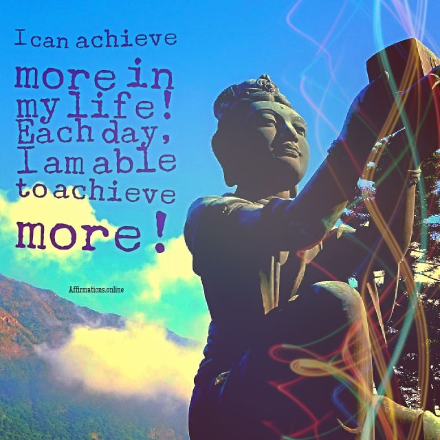 Positive affirmation from Affirmations.online - I can achieve more in my life! Each day, I am able to achieve more!