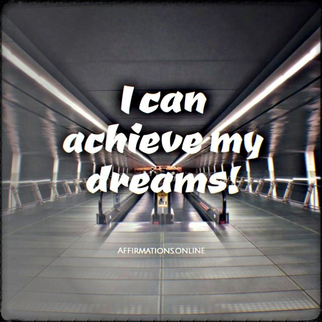 Positive affirmation from Affirmations.online - I can achieve my dreams!