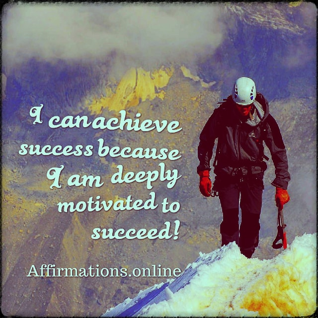 Positive affirmation from Affirmations.online - I can achieve success because I am deeply motivated to succeed!
