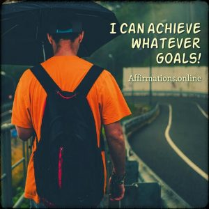 Positive affirmation from Affirmations.online - I can achieve whatever goals!