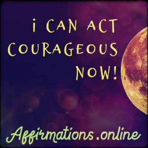 Positive affirmation from Affirmations.online - I can act courageous now!