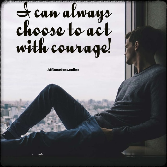 Positive affirmation from Affirmations.online - I can always choose to act with courage!