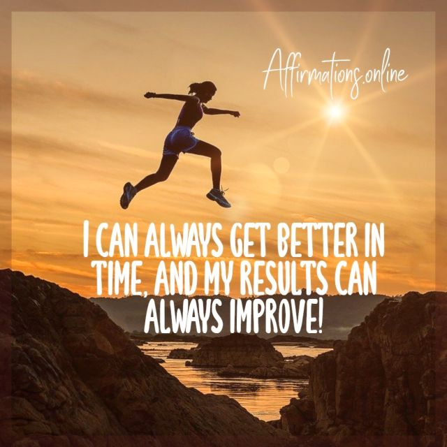 Positive affirmation from Affirmations.online - I can always get better in time, and my results can always improve!