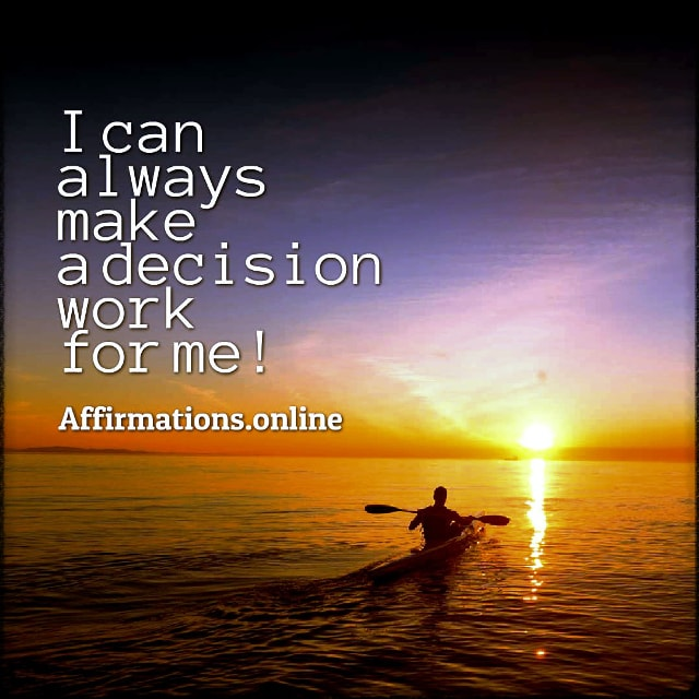 Positive affirmation from Affirmations.online - I can always make a decision work for me!
