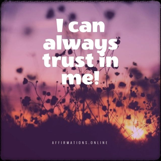 Positive affirmation from Affirmations.online - I can always trust in me!