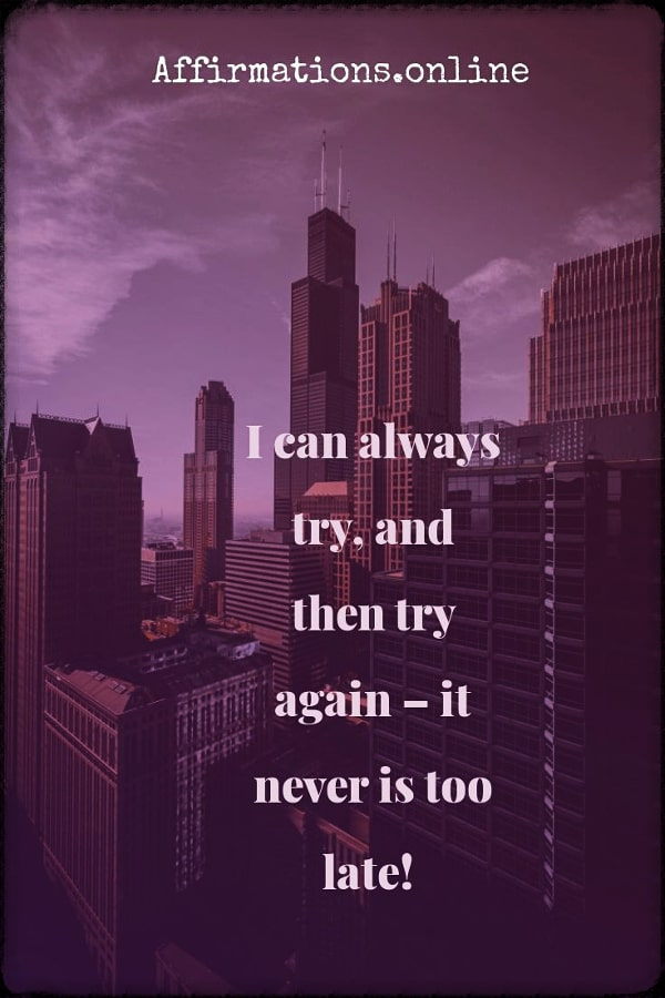 Positive affirmation from Affirmations.online - I can always try, and then try again – it never is too late!