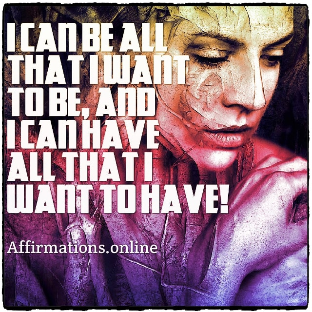 Positive affirmation from Affirmations.online - I can be all that I want to be, and I can have all that I want to have!