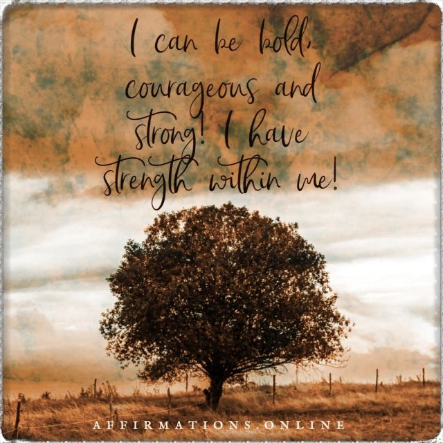 Positive affirmation from Affirmations.online - I can be bold, courageous and strong! I have strength within me!