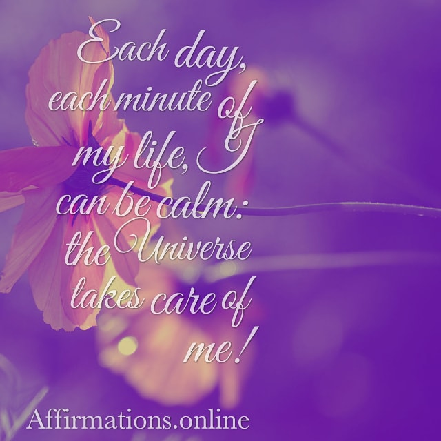Image affirmation from Affirmations.online - Each day, each minute of my life, I can be calm: the Universe takes care of me!