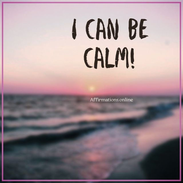 Positive affirmation from Affirmations.online - I can be calm!