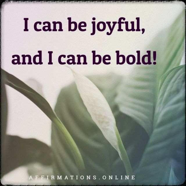 Positive affirmation from Affirmations.online - I can be joyful, and I can be bold!