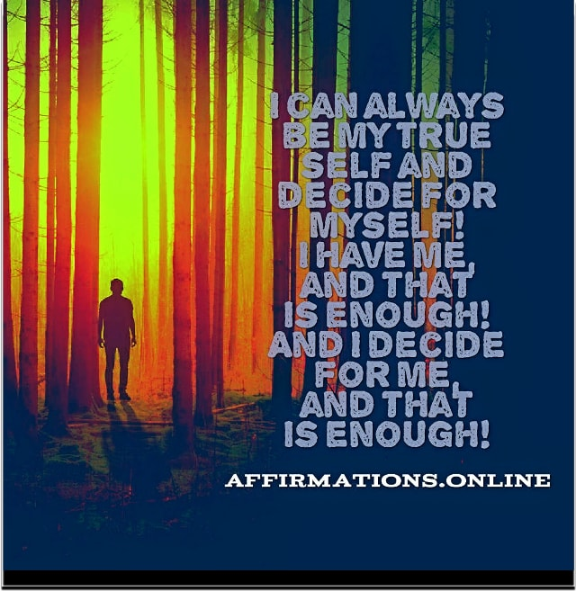 Positive affirmation from Affirmations.online - I can always be my true self and decide for myself! I have me, and that is enough! And I decide for me, and that is enough!