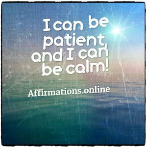 Positive affirmation from Affirmations.online - I can be patient, and I can be calm!