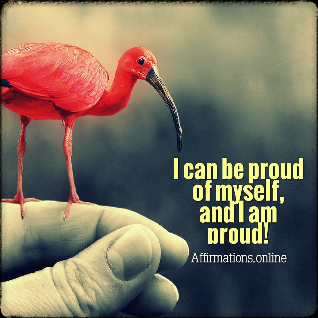 Positive affirmation from Affirmations.online - I can be proud of myself, and I am proud!