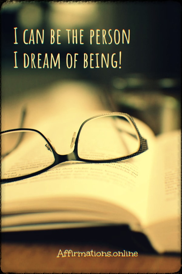 Positive affirmation from Affirmations.online - I can be the person I dream of being!
