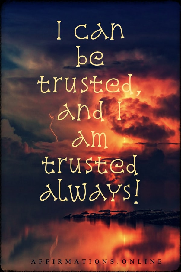 Positive affirmation from Affirmations.online - I can be trusted, and I am trusted always!