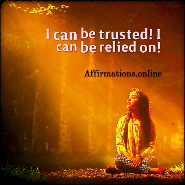 Positive affirmation from Affirmations.online - I can be trusted! I can be relied on!