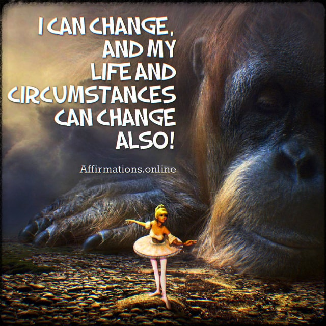 Positive affirmation from Affirmations.online - I can change, and my life and circumstances can change also!