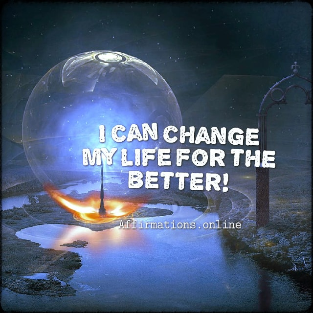 Positive affirmation from Affirmations.online - I can change my life for the better!