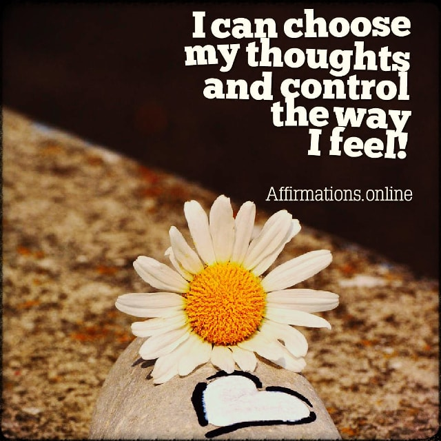 Positive affirmation from Affirmations.online - I can choose my thoughts and control the way I feel!