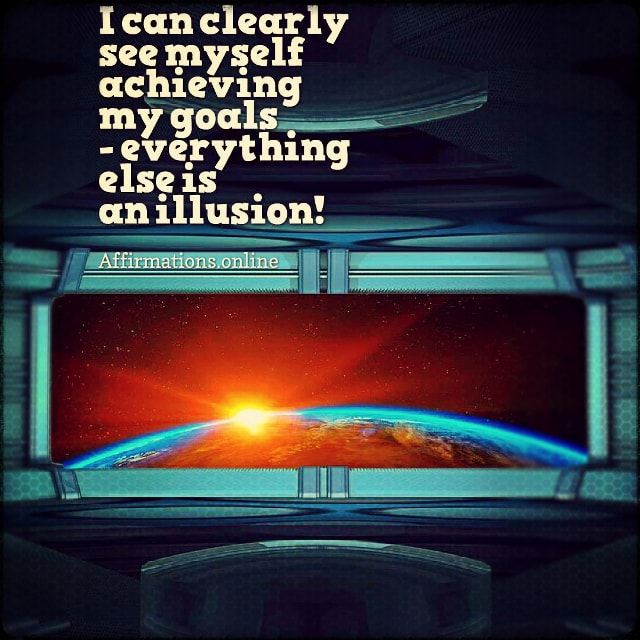 Positive affirmation from Affirmations.online - I can clearly see myself achieving my goals - everything else is an illusion!