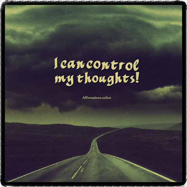 Positive affirmation from Affirmations.online - I can control my thoughts!