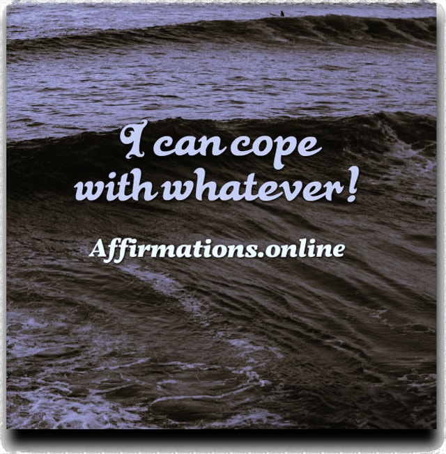 Positive affirmation from Affirmations.online - I can cope with whatever!