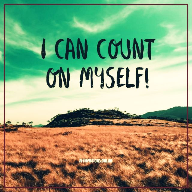 Positive affirmation from Affirmations.online - I can count on myself!