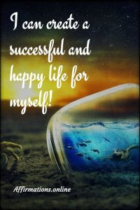 Positive affirmation from Affirmations.online - I can create a successful and happy life for myself!