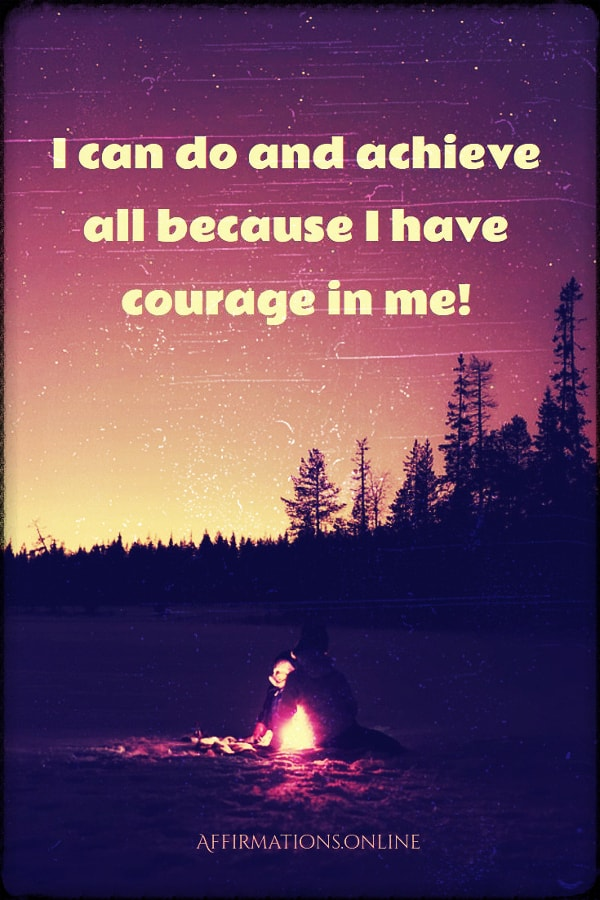 Positive affirmation from Affirmations.online - I can do and achieve all because I have courage in me!