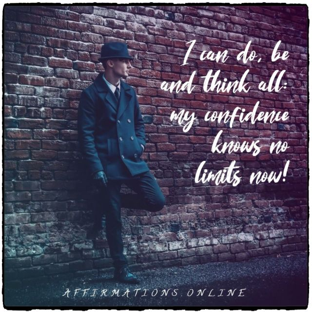 Positive affirmation from Affirmations.online - I can do, be and think all: my confidence knows no limits now!