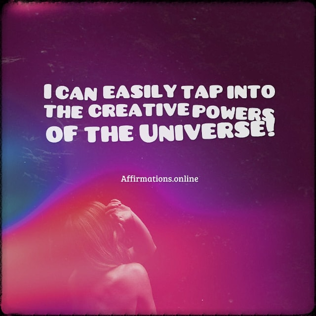 Positive affirmation from Affirmations.online - I can easily tap into the creative powers of the Universe!