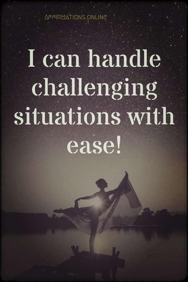 Positive affirmation from Affirmations.online - I can handle challenging situations with ease!