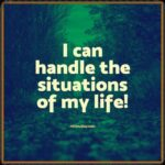 My worries disappear with each breath that I take, and I become strong and bold!