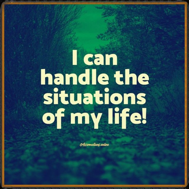 Positive Affirmation from Affirmations.online - I can handle the situations of my life!