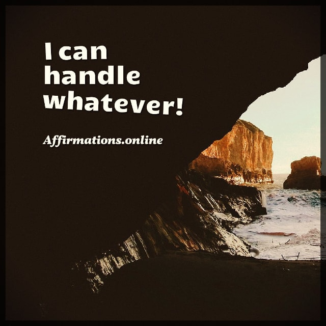 Positive affirmation from Affirmations.online - I can handle whatever!