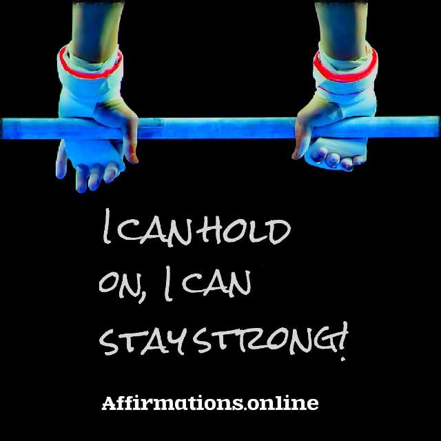 Positive affirmation from Affirmations.online - I can hold on, I can stay strong!
