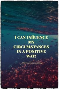 Positive affirmation from Affirmations.online - I can influence my circumstances in a positive way!