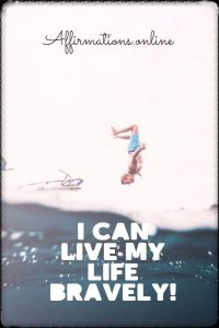 Positive affirmation from Affirmations.online - I can live my life bravely!