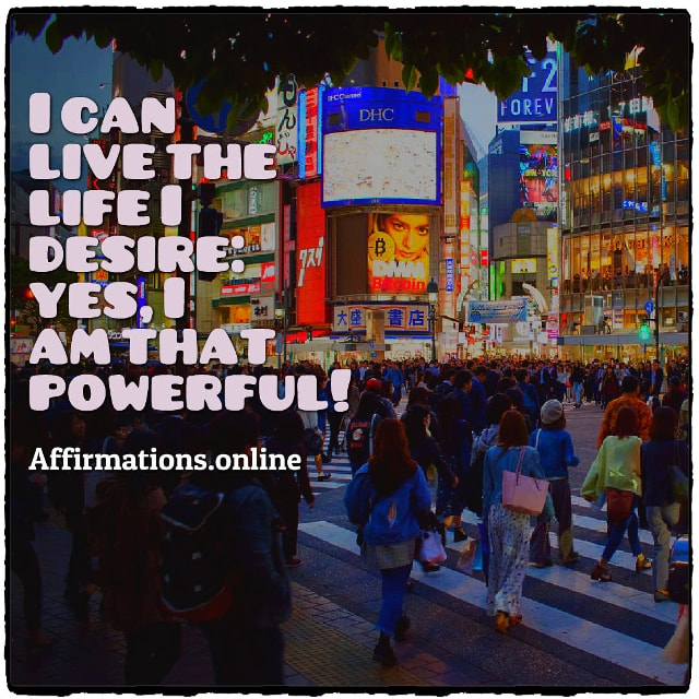 Positive affirmation from Affirmations.online - I can live the life I desire: yes, I am that powerful!