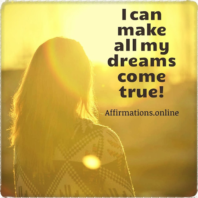 Positive affirmation from Affirmations.online - I can make all my dreams come true!