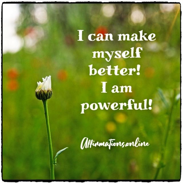 Positive affirmation from Affirmations.online - I can make myself better! I am powerful!